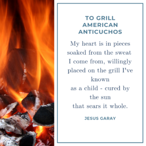 My heart is in pieces soaked from the sweat I come from, willingly placed on the grill I've known as a child - cured by the sun that sears it whole.